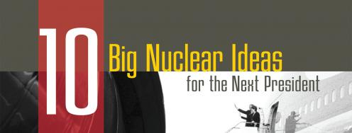 New Report: 10 Big Nuclear Ideas for the Next President